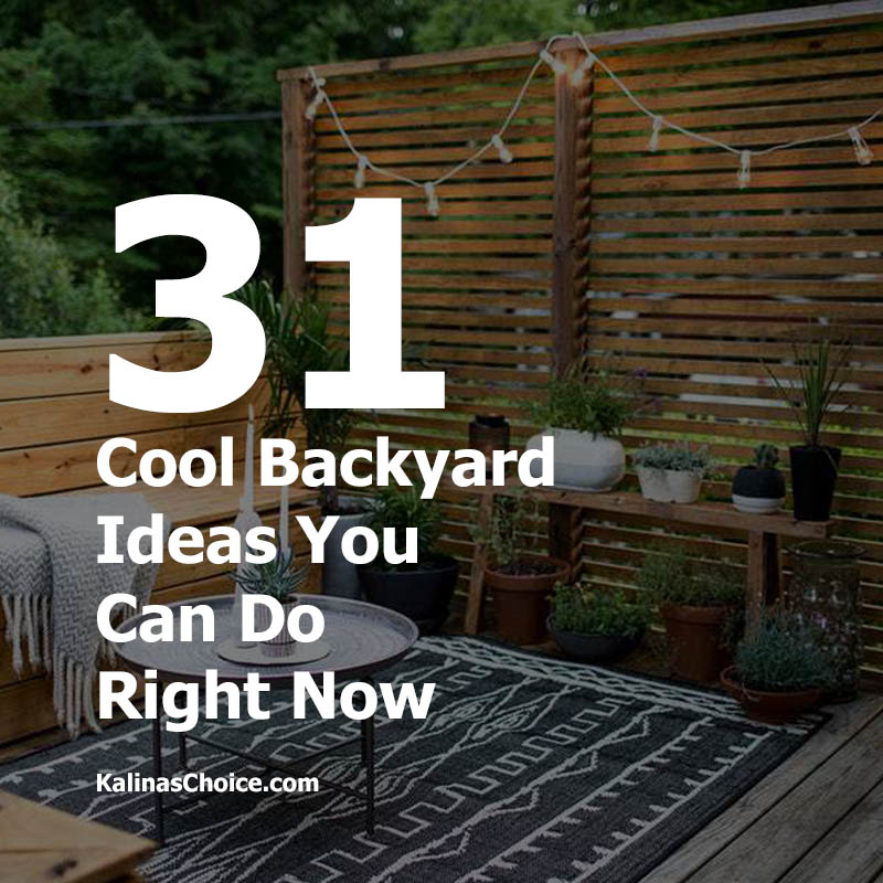 31 Cool Backyard Ideas You Can Do Right Now - 31 Cool Backyard Ideas You Can Do Right Now Kalina's Choice